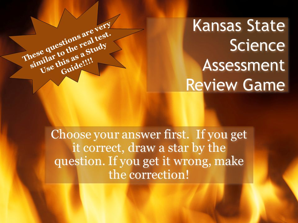 Kansas State Science Assessment Review Game Choose your answer first.