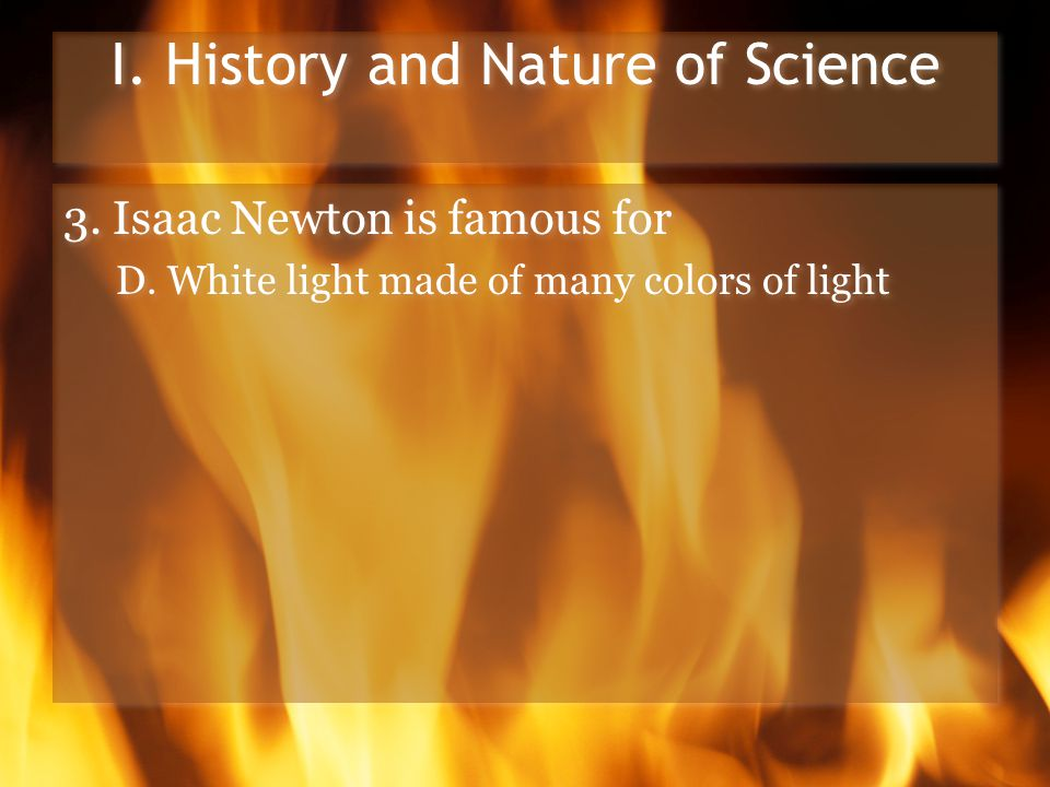 I. History and Nature of Science 3. Isaac Newton is famous for D.
