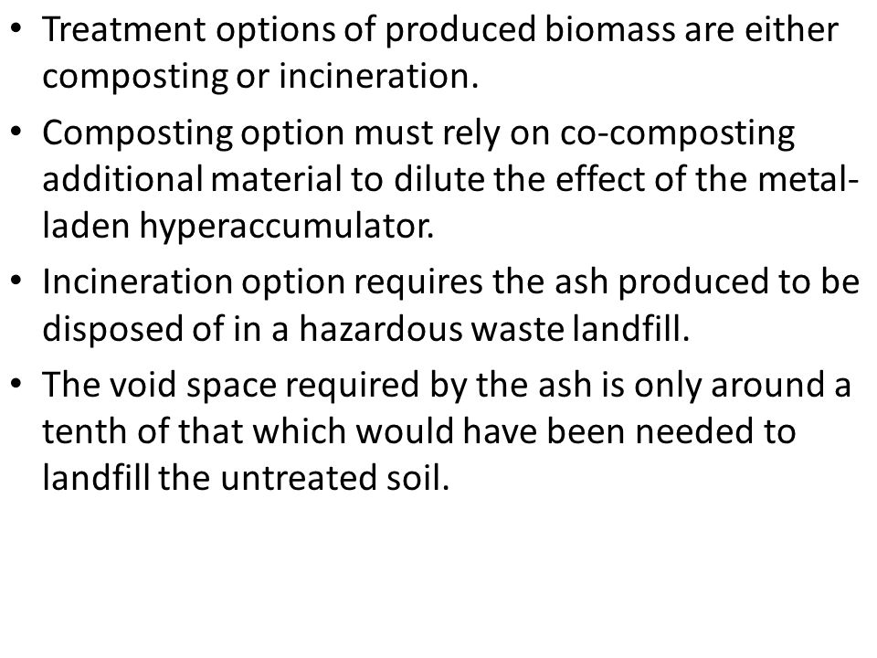 Treatment options of produced biomass are either composting or incineration. Composting option must rely on co-composting additional material to dilut