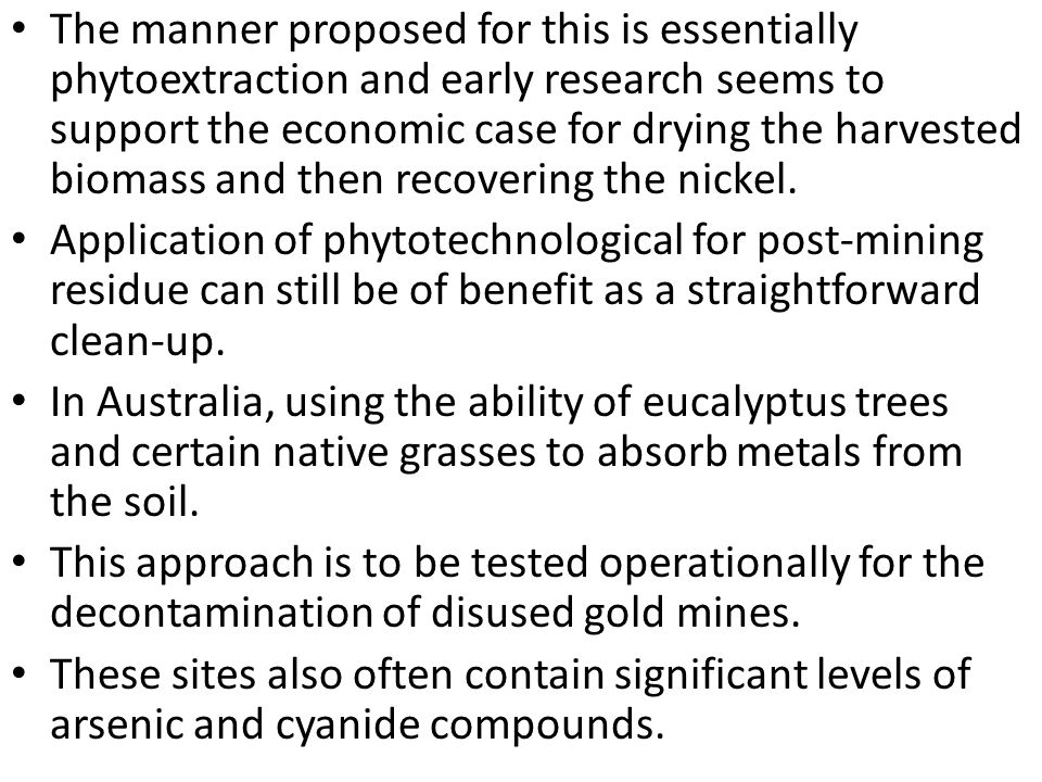The manner proposed for this is essentially phytoextraction and early research seems to support the economic case for drying the harvested biomass and