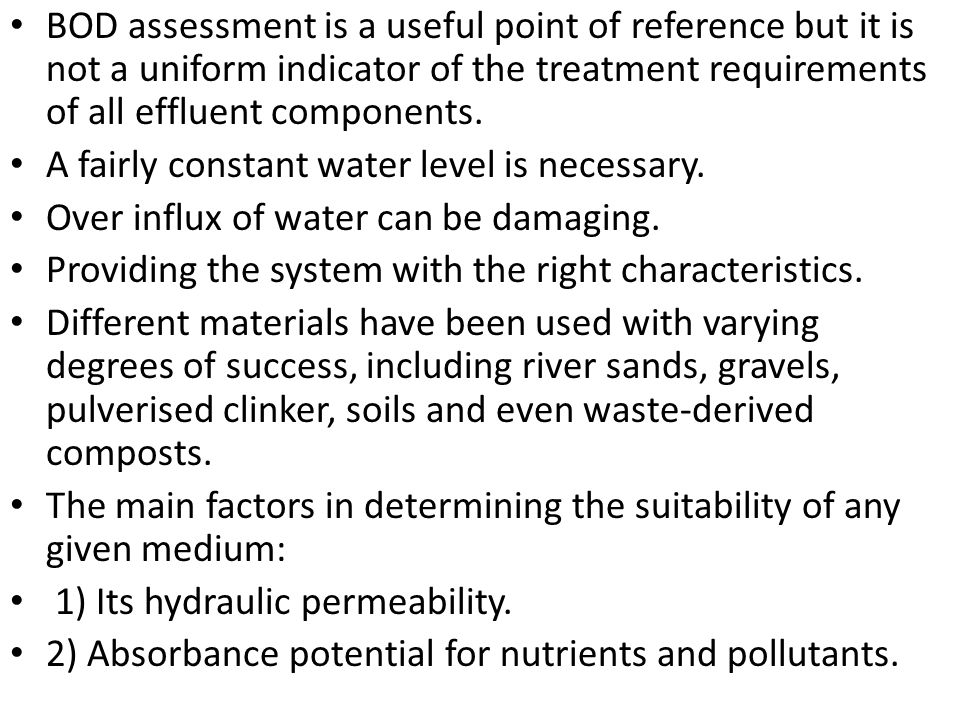 BOD assessment is a useful point of reference but it is not a uniform indicator of the treatment requirements of all effluent components. A fairly con