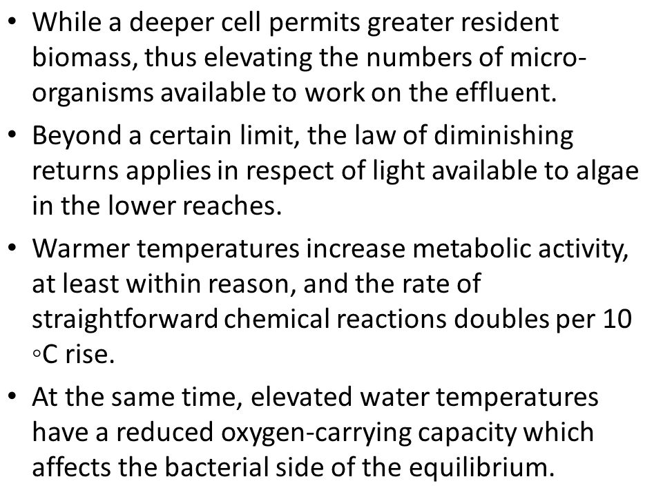 While a deeper cell permits greater resident biomass, thus elevating the numbers of micro- organisms available to work on the effluent.