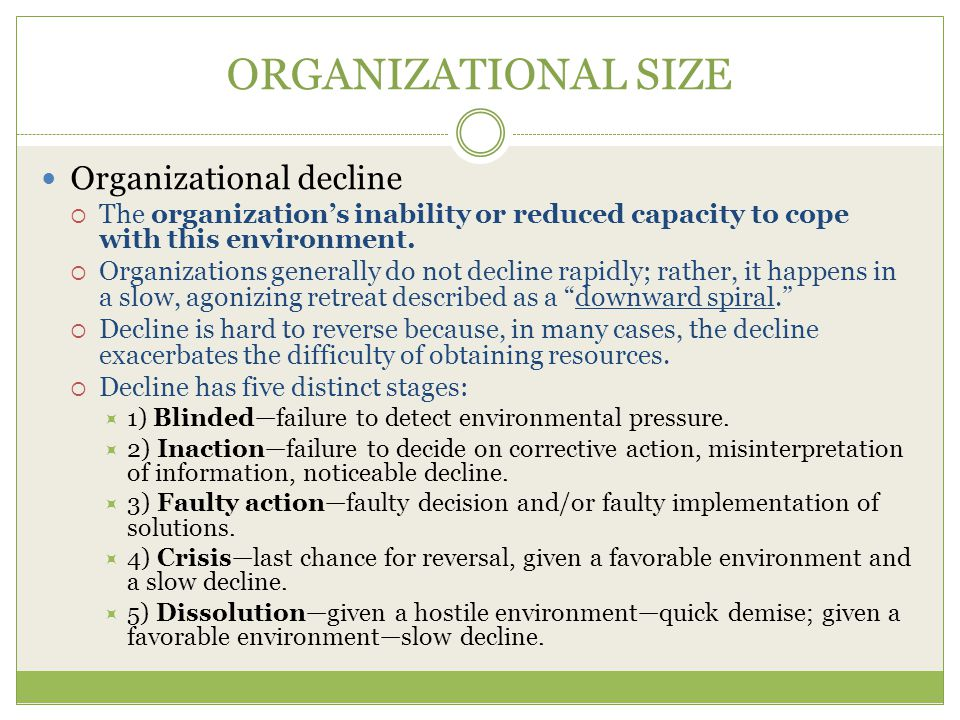 ORGANIZATIONAL SIZE Organizational decline  The organization's inability or reduced capacity to cope with this environment.