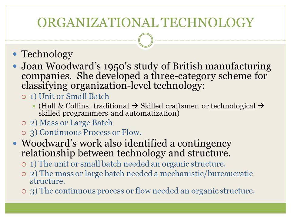 ORGANIZATIONAL TECHNOLOGY Technology Joan Woodward's 1950 s study of British manufacturing companies.