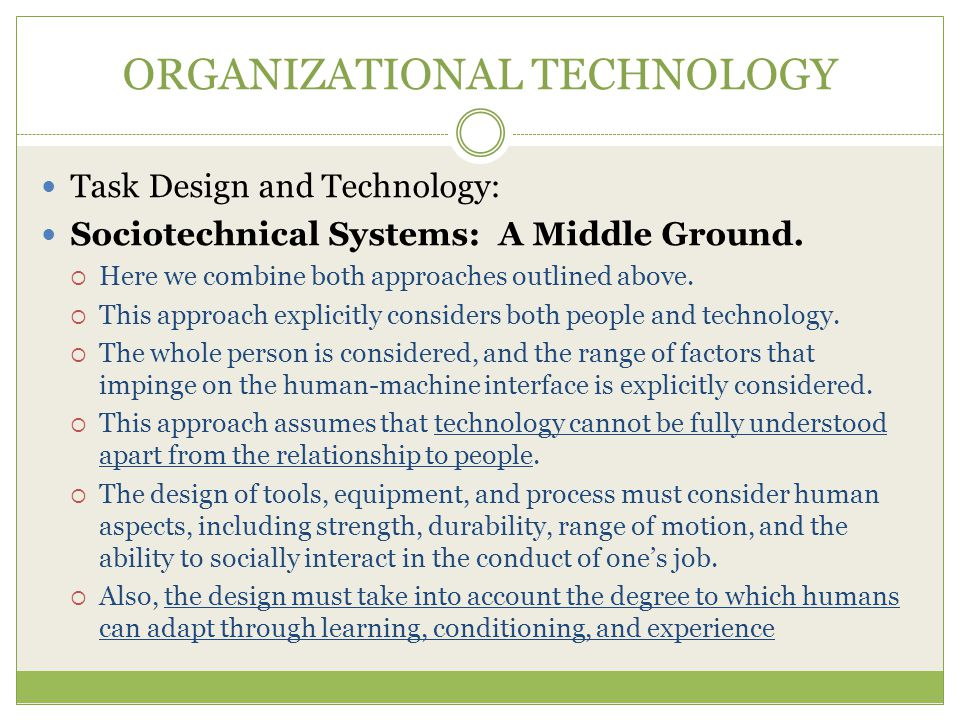 ORGANIZATIONAL TECHNOLOGY Task Design and Technology: Sociotechnical Systems: A Middle Ground.
