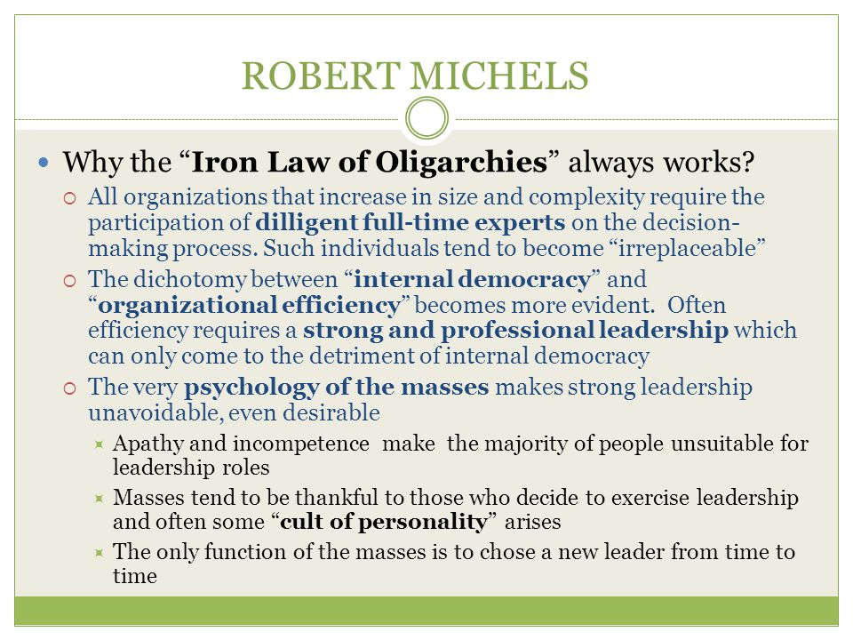 ROBERT MICHELS Why the Iron Law of Oligarchies always works.