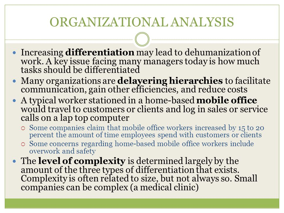 ORGANIZATIONAL ANALYSIS Increasing differentiation may lead to dehumanization of work.