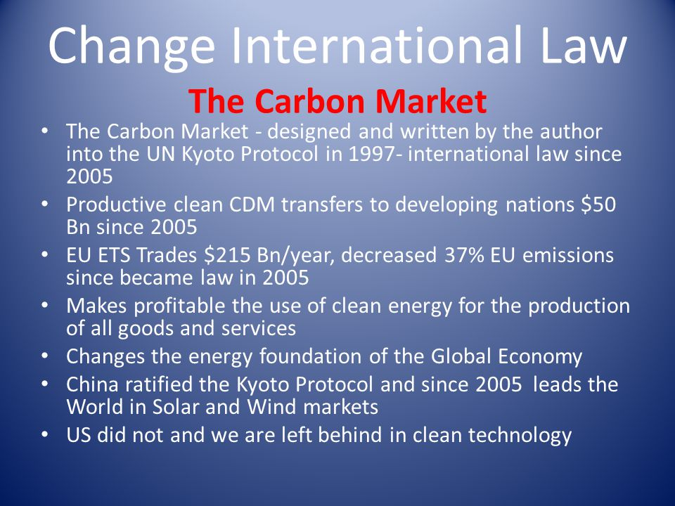 Change International Law The Carbon Market The Carbon Market - designed and written by the author into the UN Kyoto Protocol in 1997- international la