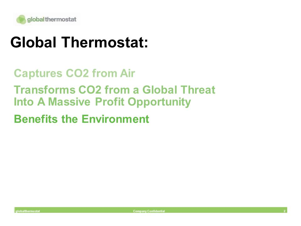 Global Thermostat: Captures CO2 from Air Transforms CO2 from a Global Threat Into A Massive Profit Opportunity Benefits the Environment globalthermost