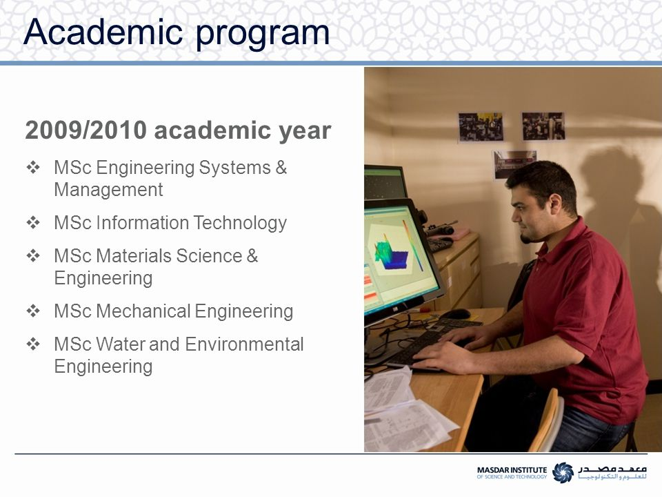 Academic program 2009/2010 academic year  MSc Engineering Systems & Management  MSc Information Technology  MSc Materials Science & Engineering  MSc Mechanical Engineering  MSc Water and Environmental Engineering