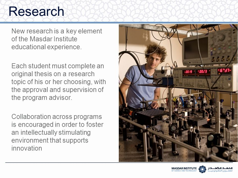 Research New research is a key element of the Masdar Institute educational experience.