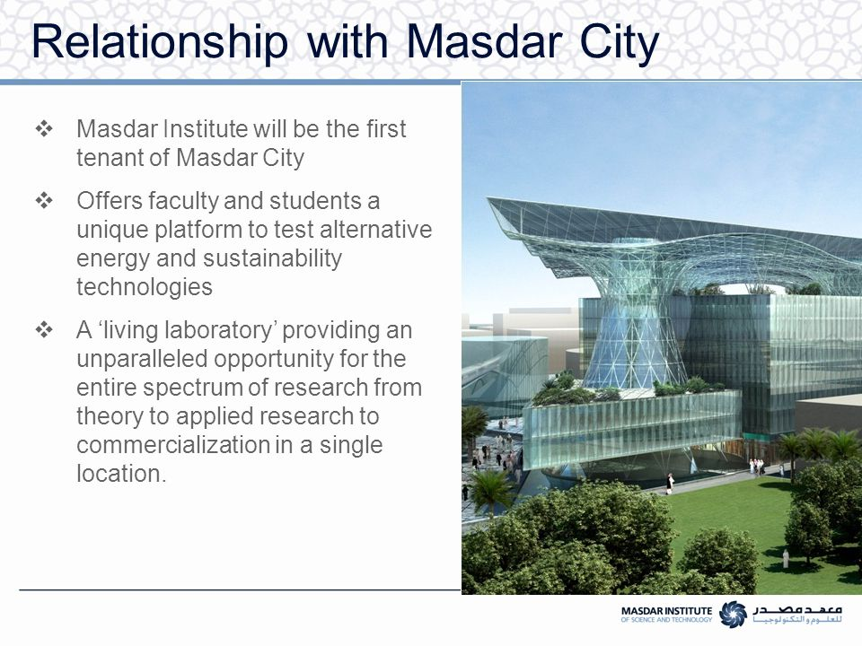 Vision of Masdar Institute  To become a world-class graduate research and education institution, providing future leaders and critical thinkers in science and technology.