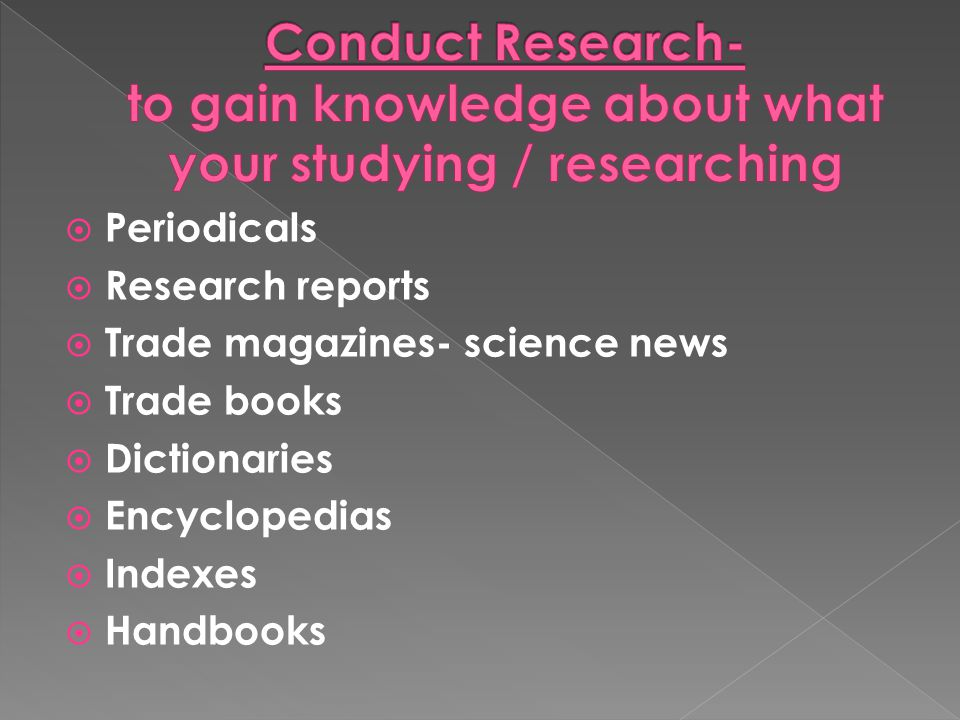  Periodicals  Research reports  Trade magazines- science news  Trade books  Dictionaries  Encyclopedias  Indexes  Handbooks