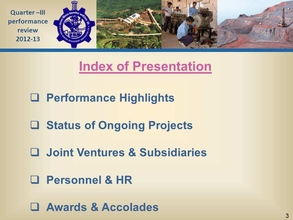 Quarter –III performance review 2012-13 3 Index of Presentation  Performance Highlights  Status of Ongoing Projects  Joint Ventures & Subsidiaries  Personnel & HR  Awards & Accolades