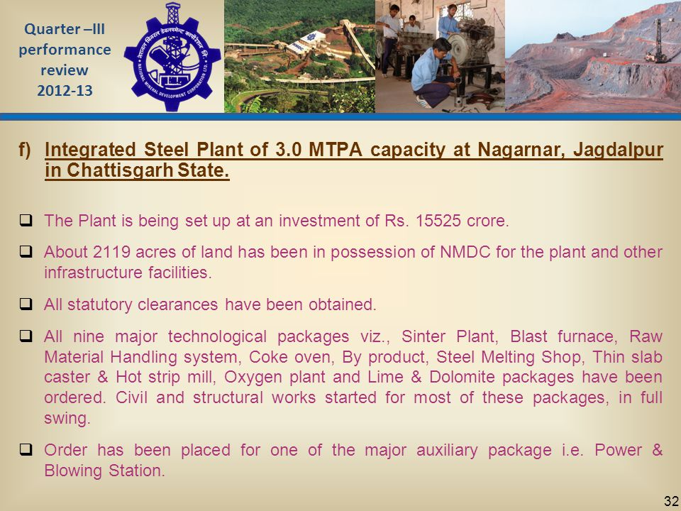 Quarter –III performance review 2012-13 32 f)Integrated Steel Plant of 3.0 MTPA capacity at Nagarnar, Jagdalpur in Chattisgarh State.