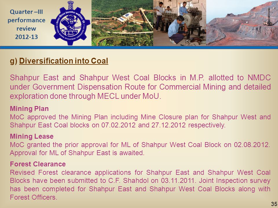 Quarter –III performance review 2012-13 35 g) Diversification into Coal Shahpur East and Shahpur West Coal Blocks in M.P.