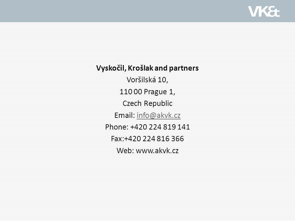 Vyskočil, Krošlak and partners Voršilská 10, 110 00 Prague 1, Czech Republic Email: info@akvk.czinfo@akvk.cz Phone: +420 224 819 141 Fax:+420 224 816 366 Web: www.akvk.cz