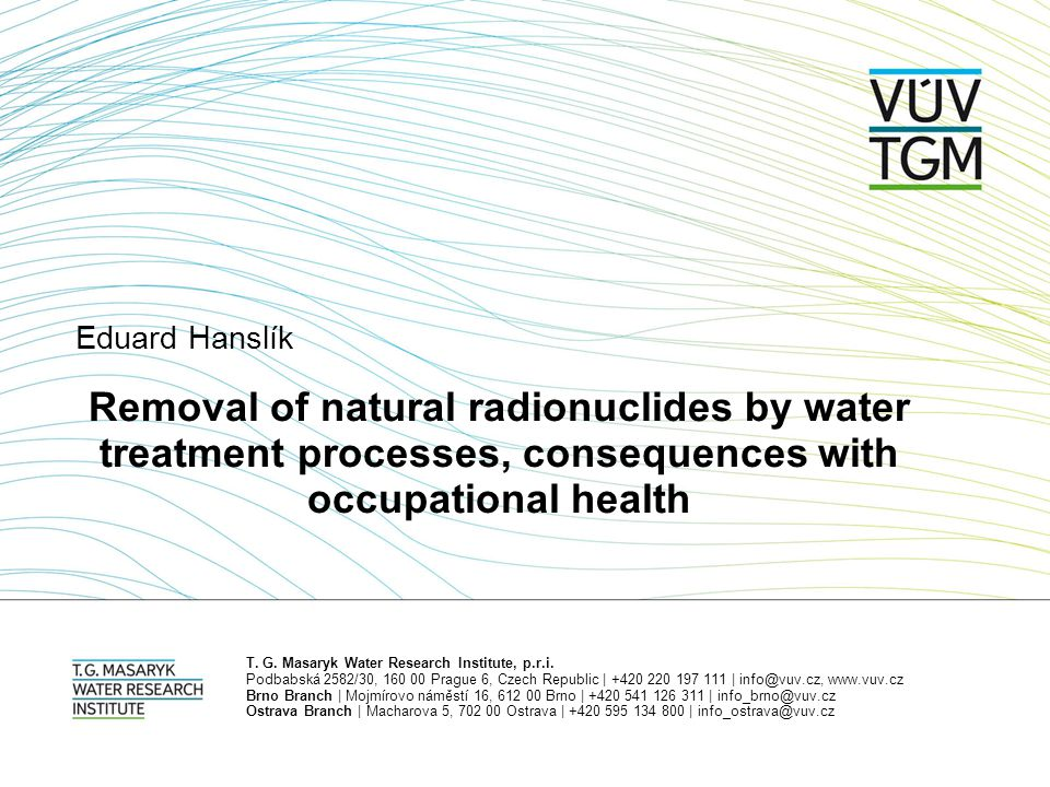 Goals Sources of natural radioactivity in groundwater used for drinking purposes in Czech Republic Legal framework Treatment technologies for removal radionuclides from groundwater Case study – Treatment plant at Central Bohemia Consequences with occupational health