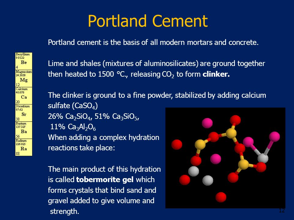 Portland Cement 12 Portland cement is the basis of all modern mortars and concrete.