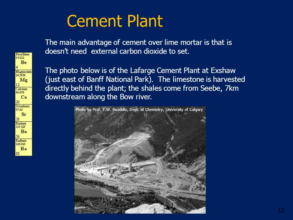 Cement Plant 13 The main advantage of cement over lime mortar is that is doesn't need external carbon dioxide to set.