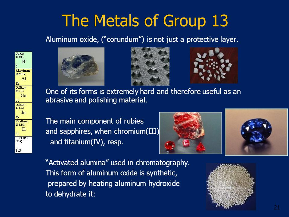 """The Metals of Group 13 Aluminum oxide, (""""corundum"""") is not just a protective layer. One of its forms is extremely hard and therefore useful as an abra"""