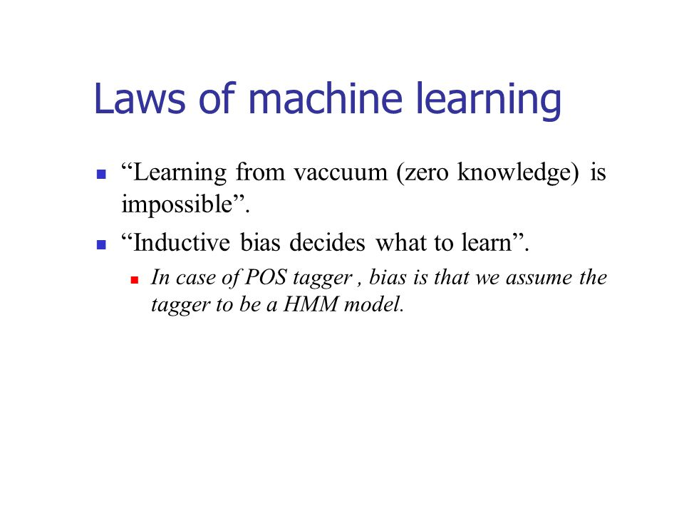 Laws of machine learning Learning from vaccuum (zero knowledge) is impossible .