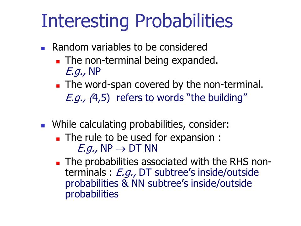Interesting Probabilities Random variables to be considered The non-terminal being expanded.