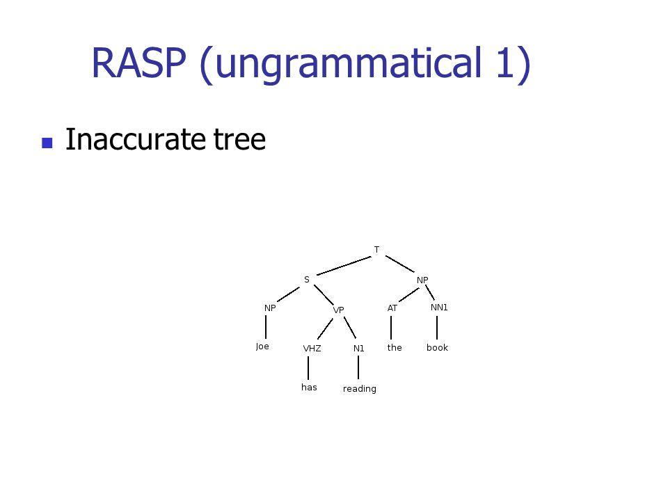 RASP (ungrammatical 1) Inaccurate tree