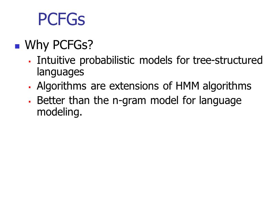 PCFGs Why PCFGs.