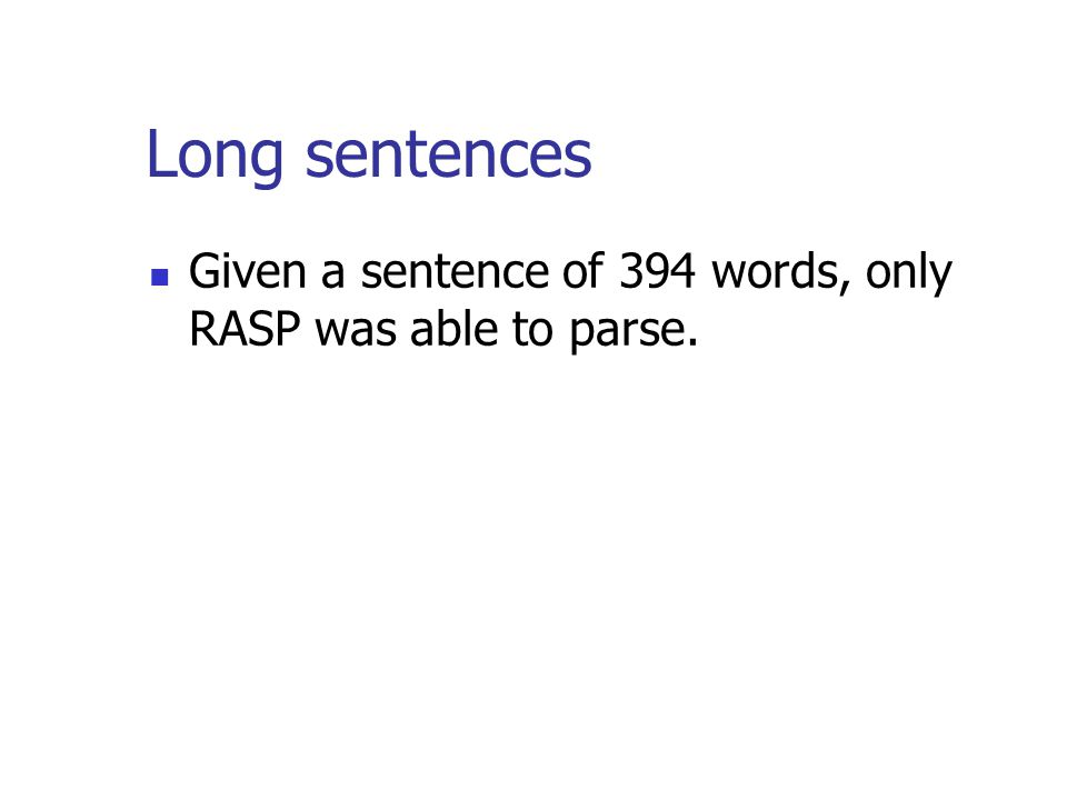 Long sentences Given a sentence of 394 words, only RASP was able to parse.