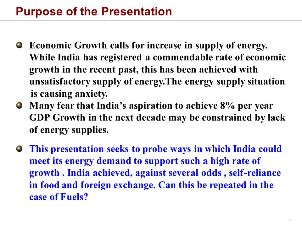 2 Purpose of the Presentation Economic Growth calls for increase in supply of energy.