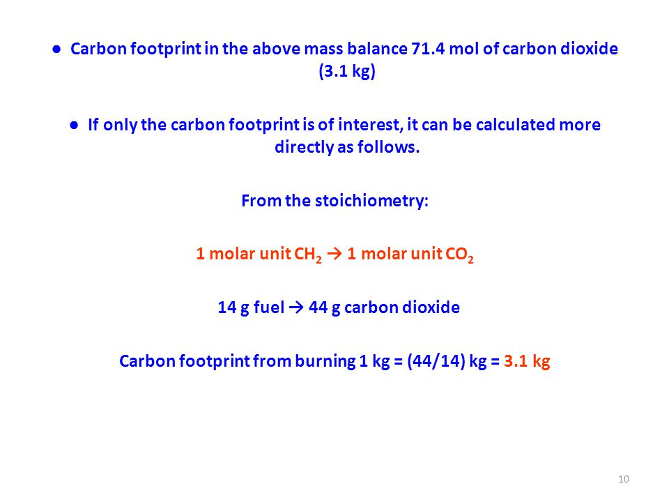 ● Carbon footprint in the above mass balance 71.4 mol of carbon dioxide (3.1 kg) ● If only the carbon footprint is of interest, it can be calculated more directly as follows.