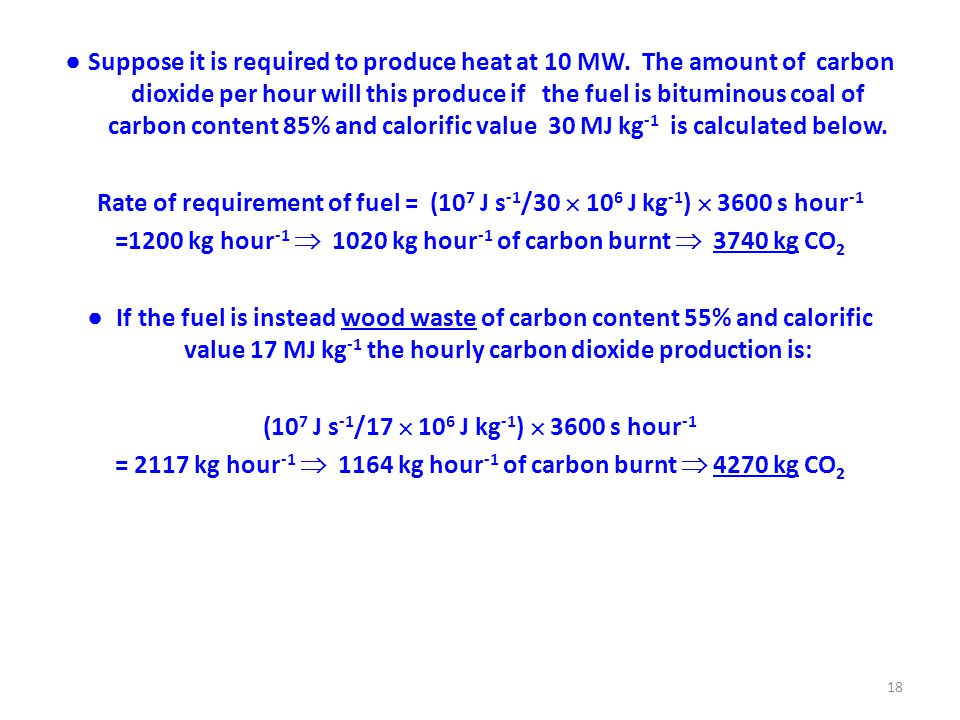 ● Suppose it is required to produce heat at 10 MW.