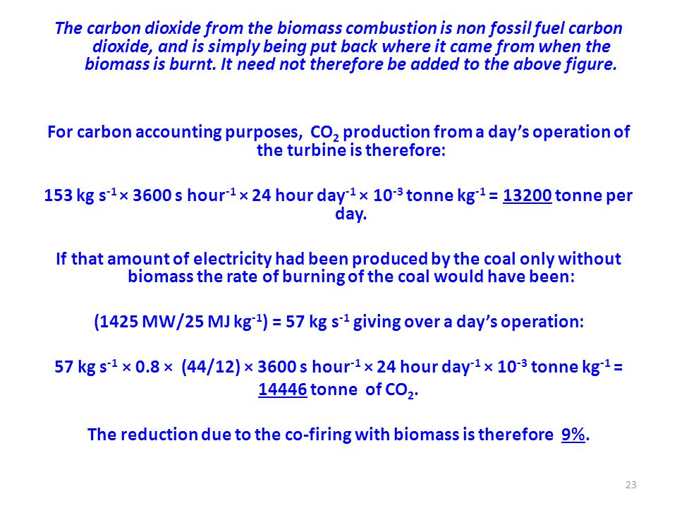 The carbon dioxide from the biomass combustion is non fossil fuel carbon dioxide, and is simply being put back where it came from when the biomass is burnt.