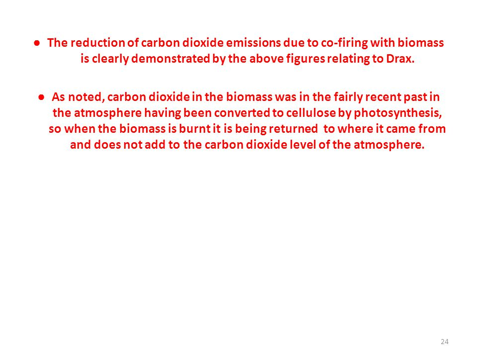 ● The reduction of carbon dioxide emissions due to co-firing with biomass is clearly demonstrated by the above figures relating to Drax.