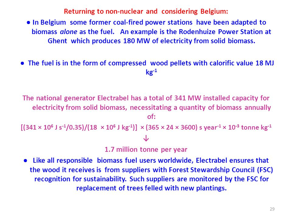 Returning to non-nuclear and considering Belgium: ● In Belgium some former coal-fired power stations have been adapted to biomass alone as the fuel.