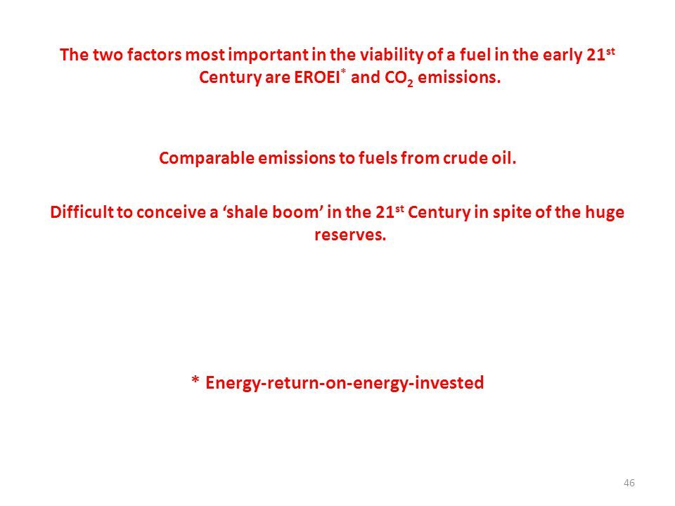 The two factors most important in the viability of a fuel in the early 21 st Century are EROEI * and CO 2 emissions.