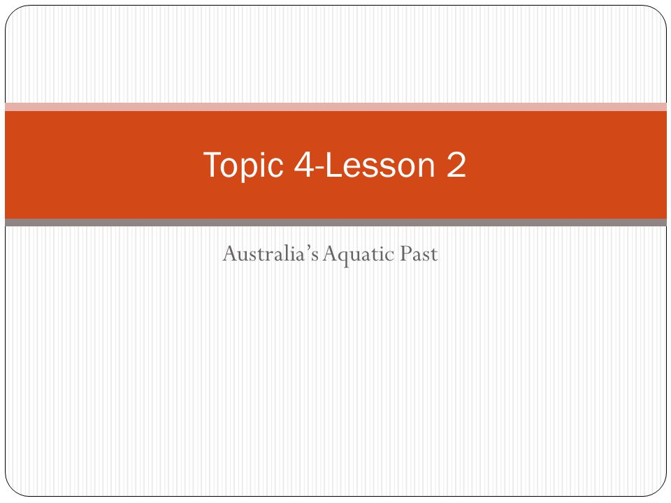 Australia's Aquatic Past Topic 4-Lesson 2