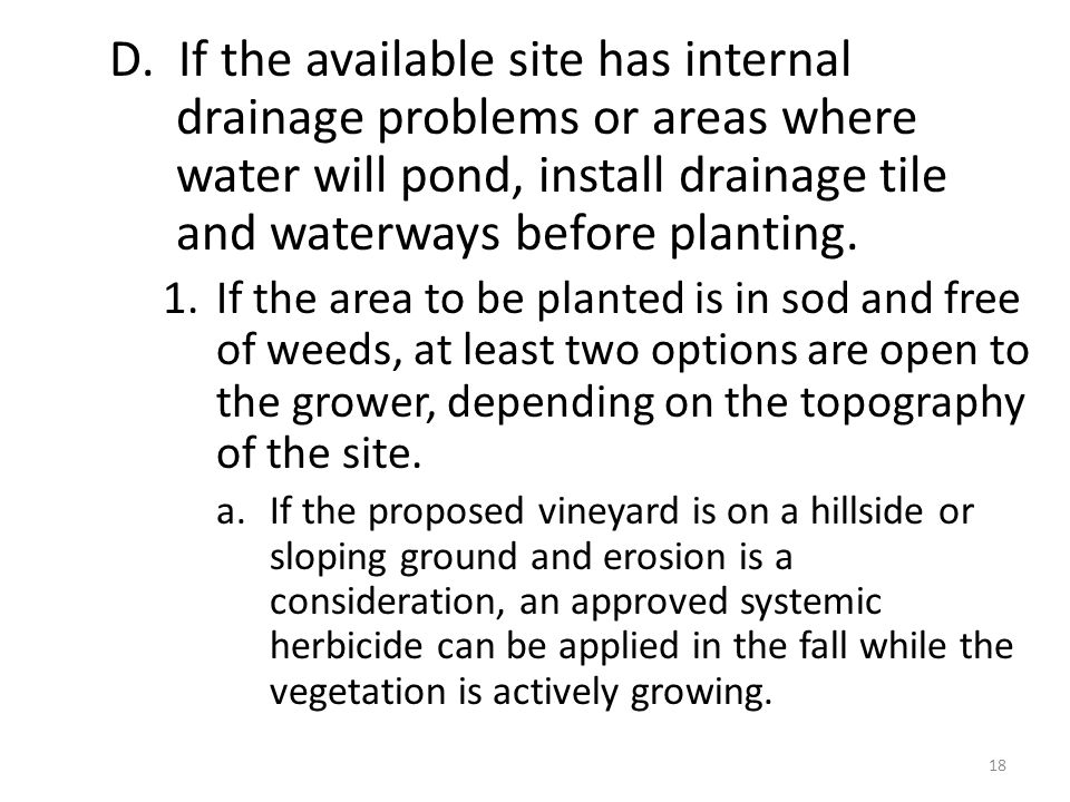 D. If the available site has internal drainage problems or areas where water will pond, install drainage tile and waterways before planting. 1.If the