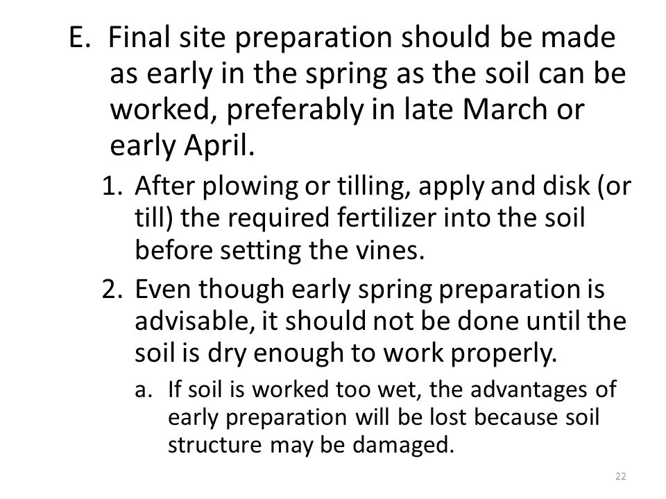 E. Final site preparation should be made as early in the spring as the soil can be worked, preferably in late March or early April. 1.After plowing or