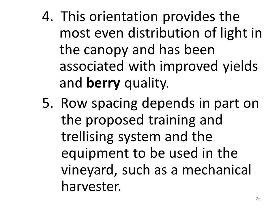 4. This orientation provides the most even distribution of light in the canopy and has been associated with improved yields and berry quality. 5. Row