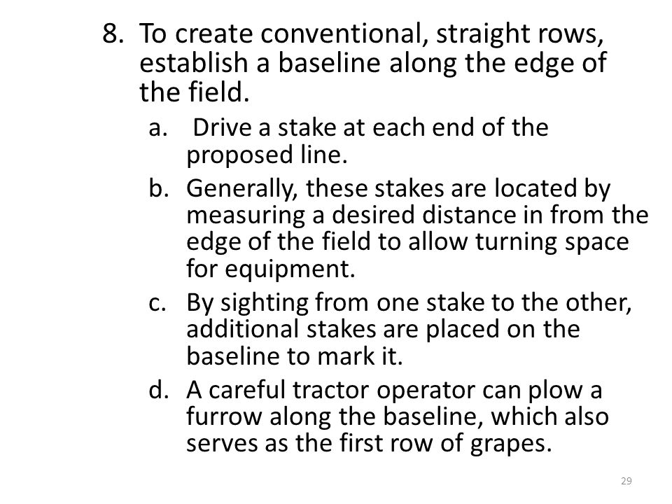 8. To create conventional, straight rows, establish a baseline along the edge of the field. a. Drive a stake at each end of the proposed line. b.Gener
