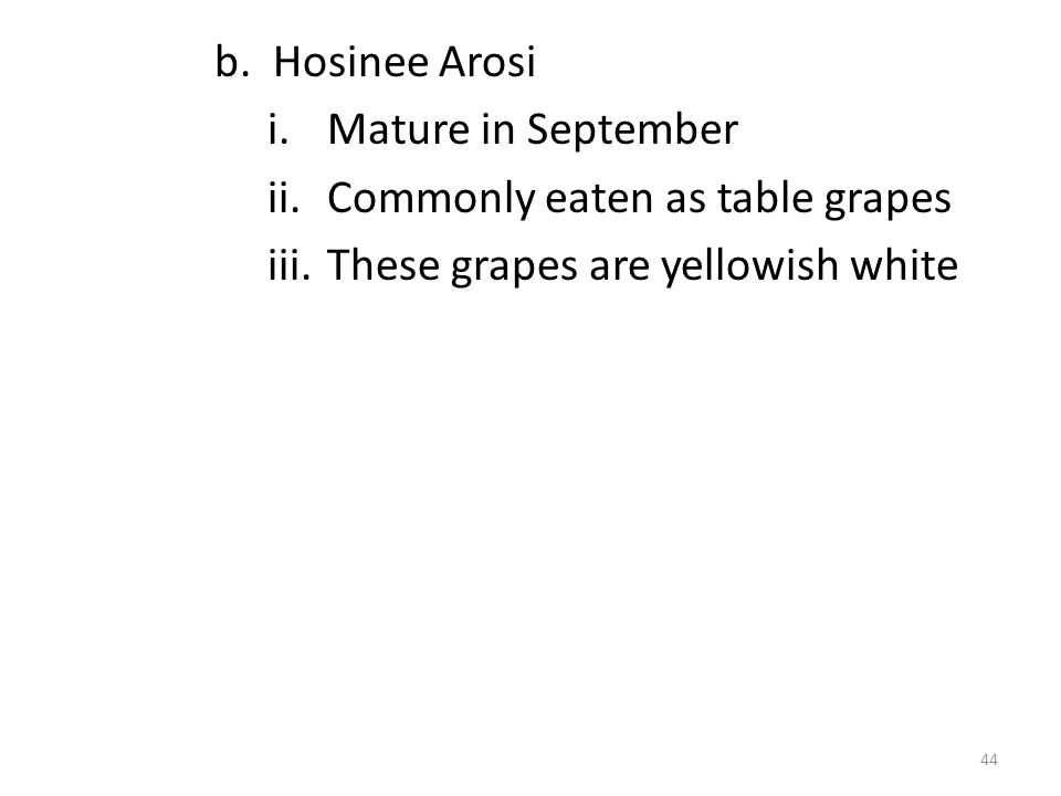 b. Hosinee Arosi i.Mature in September ii.Commonly eaten as table grapes iii.These grapes are yellowish white 44