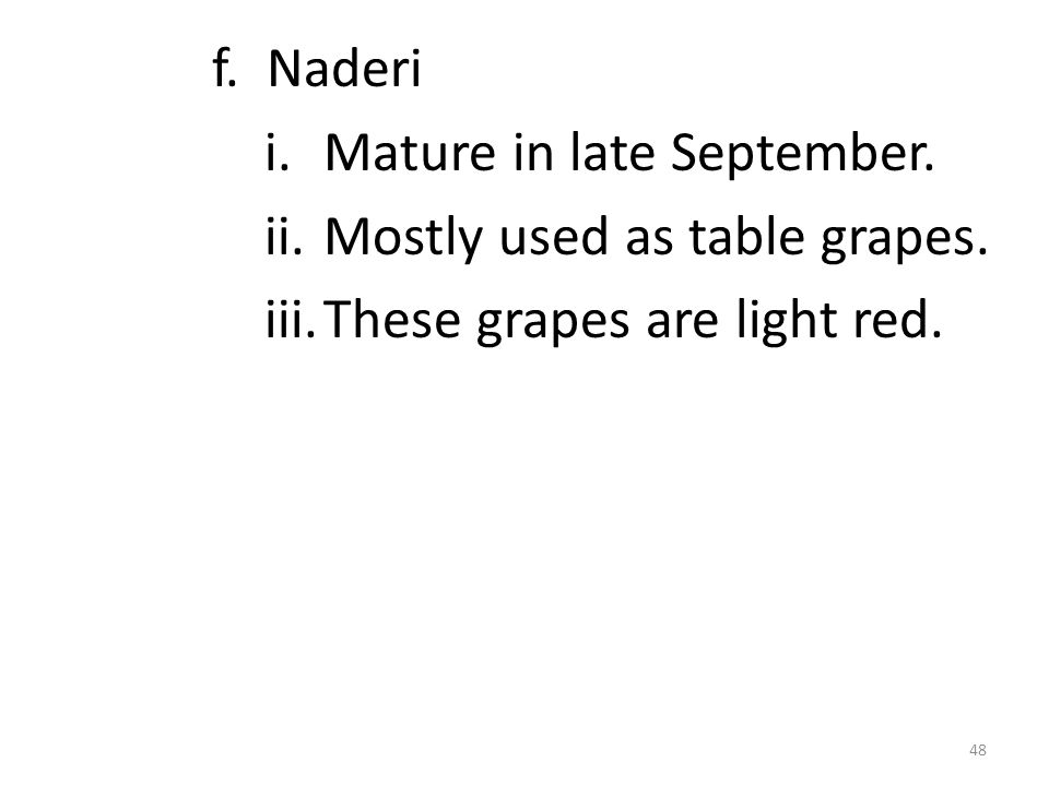 f. Naderi i.Mature in late September. ii.Mostly used as table grapes. iii.These grapes are light red. 48