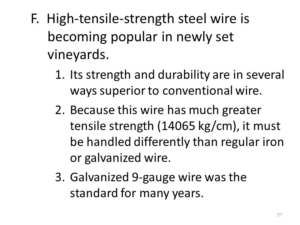 F. High-tensile-strength steel wire is becoming popular in newly set vineyards.