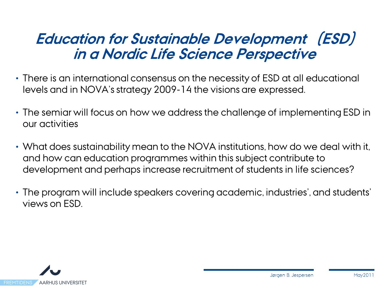 Jørgen B. JespersenMay2011 Education for Sustainable Development (ESD) in a Nordic Life Science Perspective There is an international consensus on the