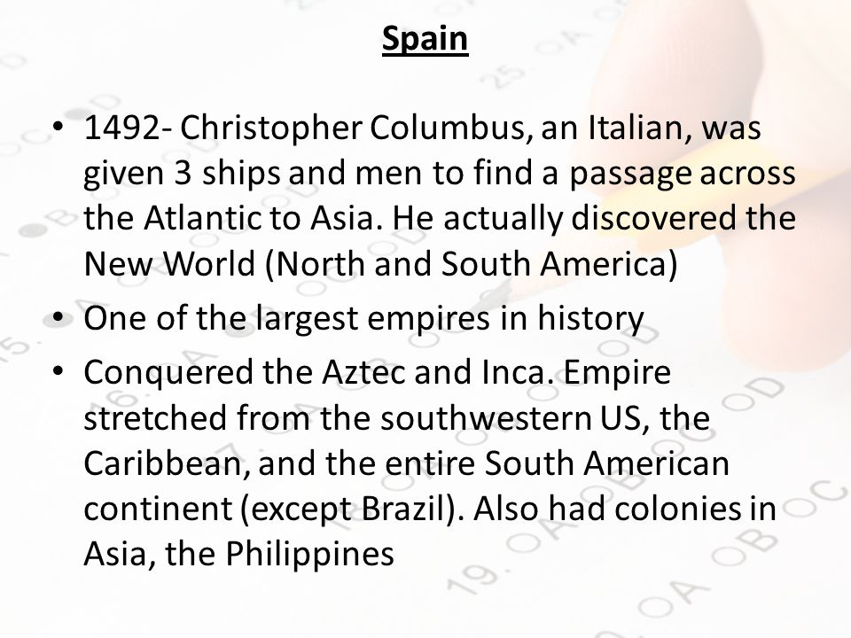Spain 1492- Christopher Columbus, an Italian, was given 3 ships and men to find a passage across the Atlantic to Asia.