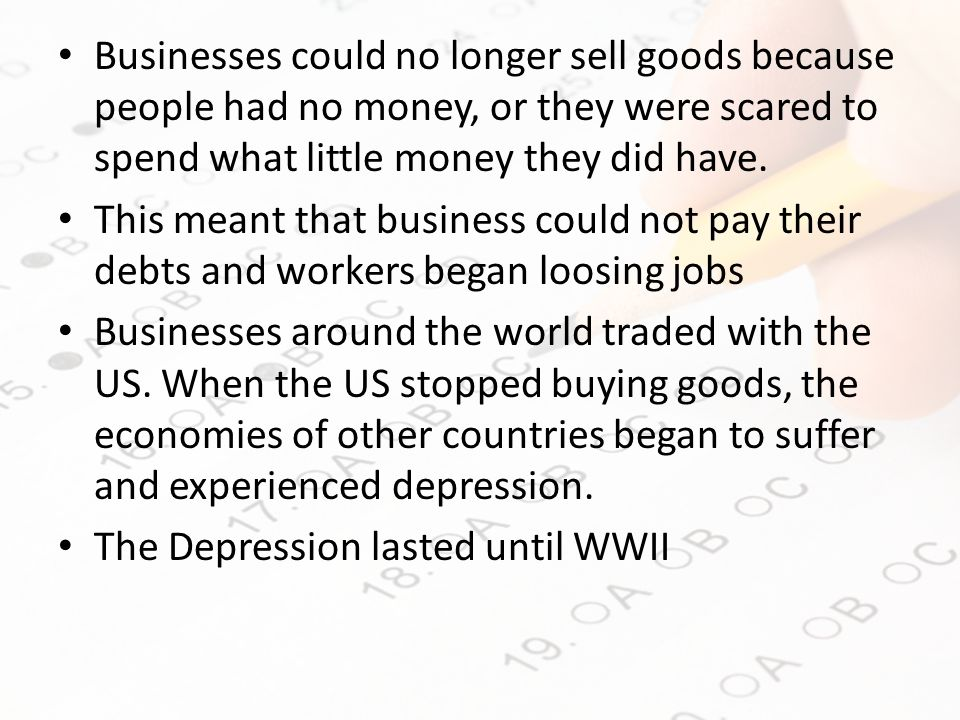 Businesses could no longer sell goods because people had no money, or they were scared to spend what little money they did have.