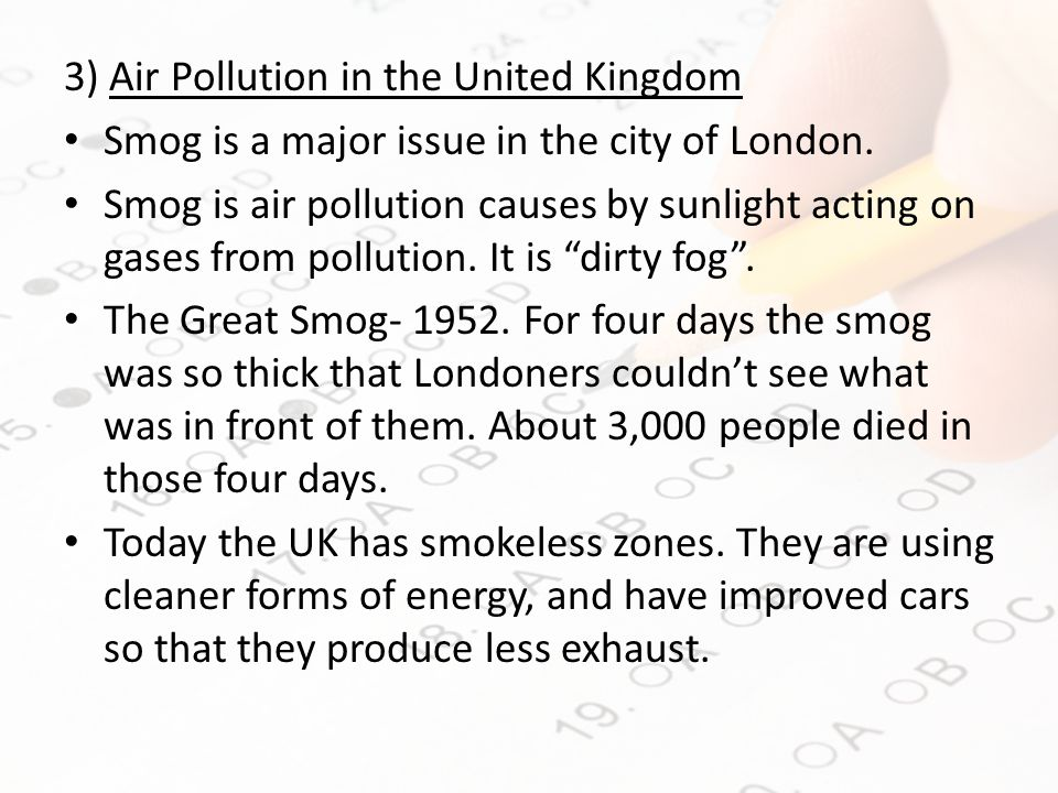 3) Air Pollution in the United Kingdom Smog is a major issue in the city of London.