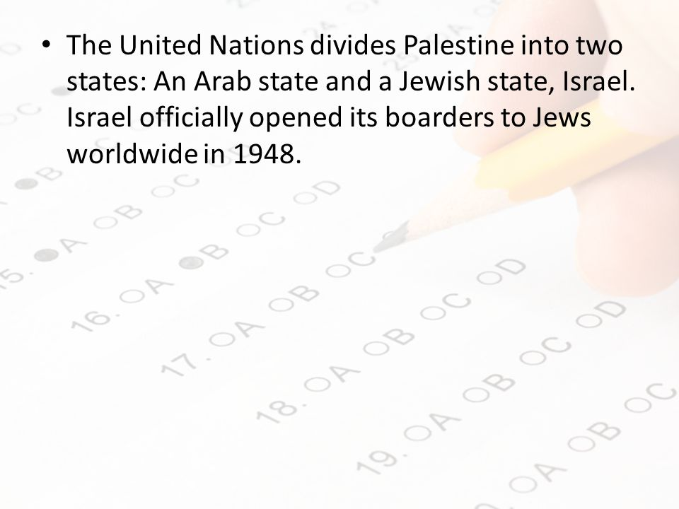 The United Nations divides Palestine into two states: An Arab state and a Jewish state, Israel.